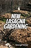 New Lasagna Gardening: The Complete Tecniques To Start Growing With No Digging, No Tiling and No weeding (English Edition)
