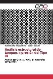 Análisis estructural de tanques a presión del Tipo III: Análisis por Elemento Finito de materiales compuestos