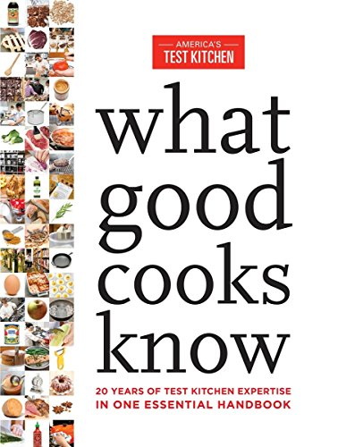 What Good Cooks Know: 20 Years of Test Kitchen...