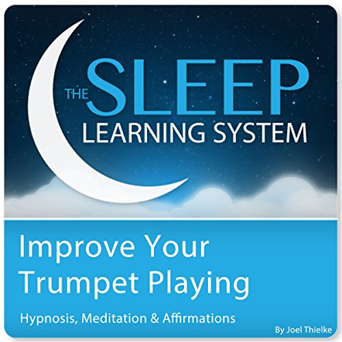 Improve Your Trumpet Playing with Hypnosis, Meditation, and Affirmations audiobook cover art