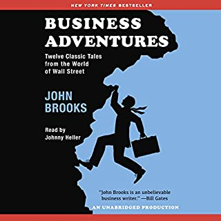 Business Adventures     Twelve Classic Tales from the World of Wall Street              By:                                                                                                                                 John Brooks                               Narrated by:                                                                                                                                 Johnny Heller                      Length: 16 hrs and 53 mins     884 ratings     Overall 3.8