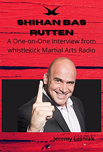 Shihan Bas Rutten: A One-on-One Interview from whistlekick Martial Arts Radio (English Edition)
