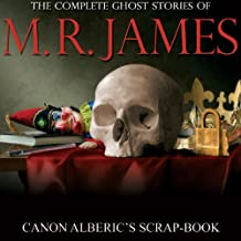 Canon Alberic's Scrap-book: Complete Ghost Stories of M. R. James