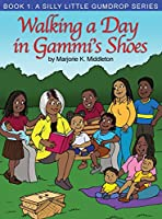 Walking a Day in Gammi's Shoes: Book 1: A Silly Little Gumdrop Series