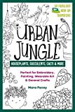 Urban Jungle - Houseplants, Succulents, Cacti & More: Perfect for Embroidery, Painting, Wearable Art & General Crafts (50 Fabulous Iron-on Transfers)