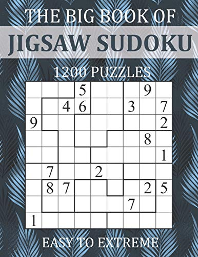 The Big Book of Jigsaw Sudoku - 1200 Puzzles - Easy to Extreme: Irregular Sudoku Puzzle Book for Adults with Solutions