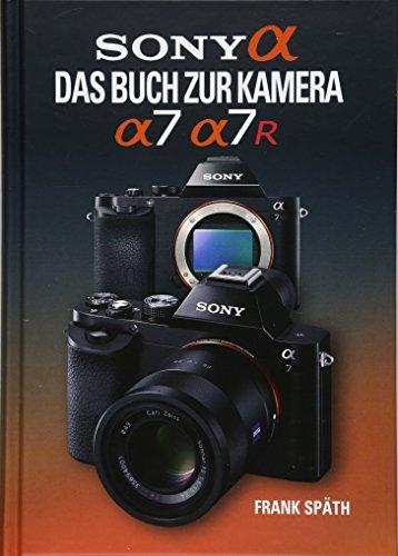 Sony Alpha: Das Buch zur Kamera Sony Alpha 7/7R