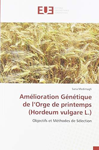 Amélioration Génétique de l'Orge de printemps (Hordeum vulgare L.): Objectifs et Méthodes de Sélection (OMN.UNIV.EUROP.)