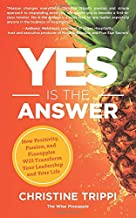 Yes Is the Answer: How Positivity, Passion, and Pineapples Will Transform Your Leadership and Your Life