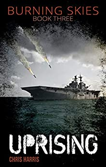 Uprising (Burning Skies Book 3) by [Chris Harris]