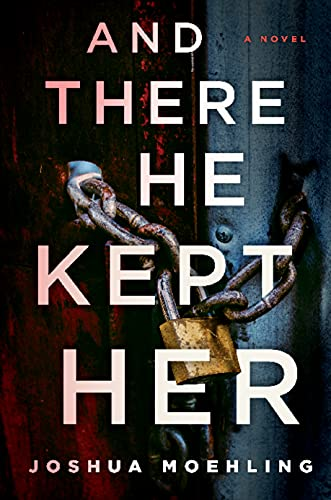 And There He Kept Her: A Novel