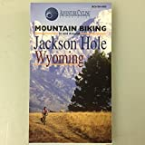 Mountain Biking In and Around Jackson Hole Wyoming