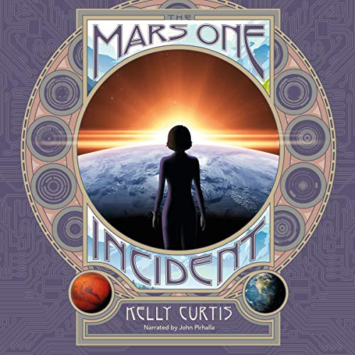The Mars One Incident Audiobook By Kelly Curtis cover art