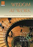 Wisdom at Work: A Biblical Approach to the Workplace