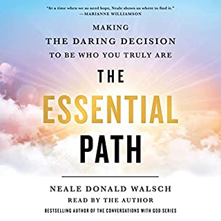 The Essential Path     Making the Daring Decision to Be Who You Truly Are              By:                                                                                                                                 Neale Donald Walsch                               Narrated by:                                                                                                                                 Neale Donald Walsch                      Length: 3 hrs and 9 mins     1 rating     Overall 5.0