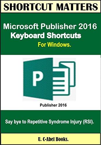 Microsoft Publisher 2016 Keyboard Shortcuts For Windows (Shortcut Matters) (English Edition)