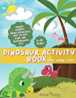 DINOSAUR Activity Book: sudoku, mazes, dot to dot etc. perfect for kids of 6-10 years old