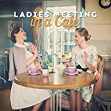 Ladies Meeting in a Cafe: 2019 Most Charming Smooth Jazz Music Mix That Fits Perfectly Into a Coffee Meeting, Vintage Styled Songs with Happy Melodies