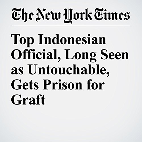 Top Indonesian Official, Long Seen as Untouchable, Gets Prison for Graft copertina