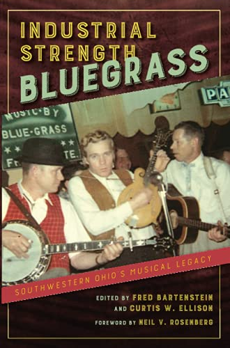 Compare Textbook Prices for Industrial Strength Bluegrass: Southwestern Ohio's Musical Legacy Music in American Life 1st Edition ISBN 9780252085604 by Rosenberg, Neil V.,Bartenstein, Fred,Ellison, Curtis W.,Bartenstein, Fred,Ellison, Curtis W.,Fox, Jon Hartley,Good, Rick,Isaacs, Lily,Krakauer, Ben,McDivitt, Mac