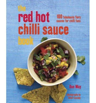 ({RED HOT CHILLI SAUCE BOOK: 100 FABULOUSLY FIERY SAUCES FOR CHILLI FANS}) [{ By (author) Dan May }] on [October, 2013]