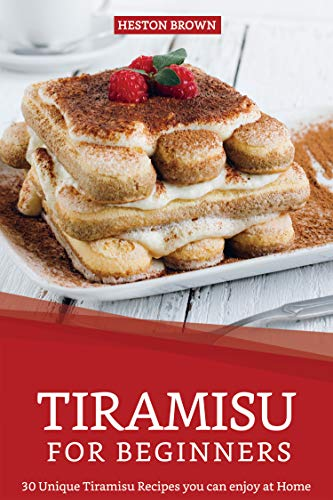 Tiramisu for Beginners: 30 Unique Tiramisu Recipes you can enjoy at Home (English Edition)