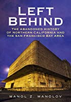 Left Behind: The Abandoned History of Northern California and the San Francisco Bay Area (America Through Time)