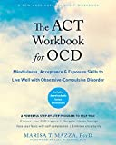 The ACT Workbook for OCD: Mindfulness, Acceptance, and Exposure Skills to Live Well with Obsessive-Compulsive Disorder - Marisa T Mazza