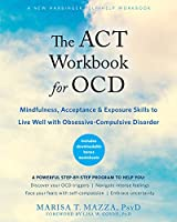 The Act Workbook for OCD: Mindfulness, Acceptance & Exposure Skills to Live Well With Obsessive-Compulsive Disorder