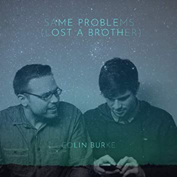 Same Problems (Lost a Brother)