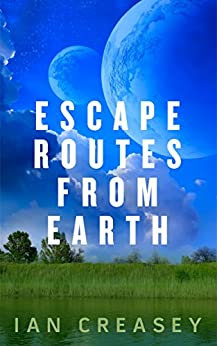 Escape Routes from Earth by [Ian Creasey]