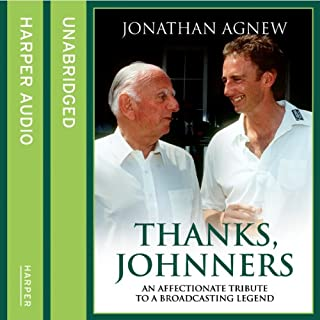 Thanks, Johnners     An Affectionate Tribute to a Broadcasting Legend              By:                                                                                                                                 Jonathan Agnew                               Narrated by:                                                                                                                                 Jonathan Agnew                      Length: 7 hrs and 54 mins     116 ratings     Overall 4.5