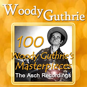 100 Woody Guthrie's Masterpieces (The Asch Recordings)