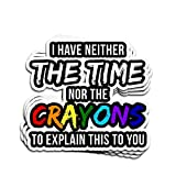 ViralTee 3 PCs Stickers I Have Neither The Time Nor The Crayons to Explain This to You 4 × 3 Inch Die-Cut Decals