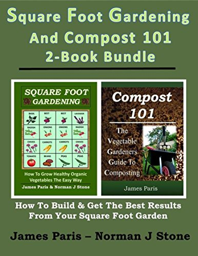 Square Foot Gardening And Compost 101 - 2-Book Bundle: How To Build And Get The Best Results From Your SFG by [James Paris, Norman J Stone]