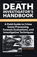 Death Investigator s Handbook: A Field Guide To Crime Scene Processing, Forensic Evaluations, And Investigative Techniques