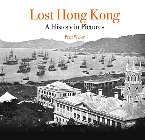 Lost Hong Kong: A History in Pictures (Unique Archives)