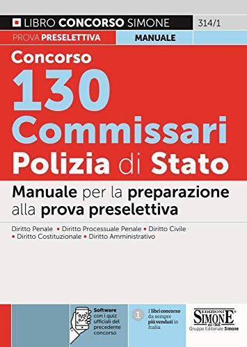 Concorso 130 Commissari Polizia di Stato. Manuale. Con software di simulazione