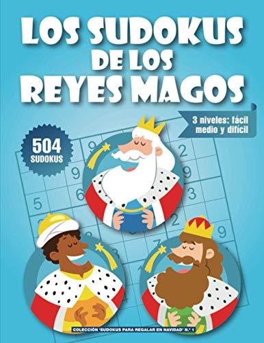 Los sudokus de los Reyes Magos: Un regalo original para personas aficionadas a los sudokus. 3 niveles: fácil, medio y difícil. Con soluciones. (Sudokus para regalar en Navidad)