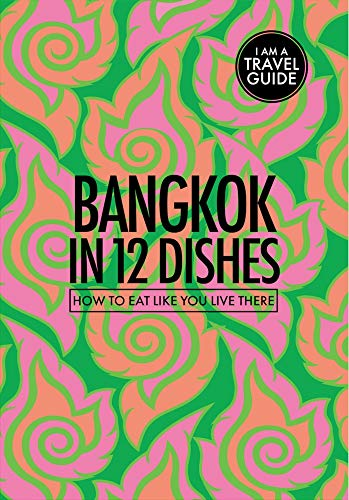 Bangkok in 12 Dishes: How to Eat Like You Live There