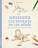 Dessiner les enfants et les bébés - Une méthode simple pour apprendre à dessiner de Mark Bergin
