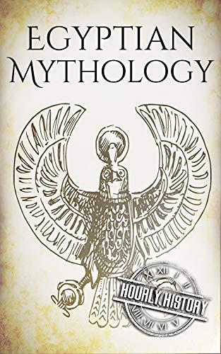 Egyptian Mythology: A Concise Guide to the Ancient Gods and Beliefs of Egyptian Mythology (Greek Mythology - Norse Mythology - Egyptian Mythology - Celtic Mythology)