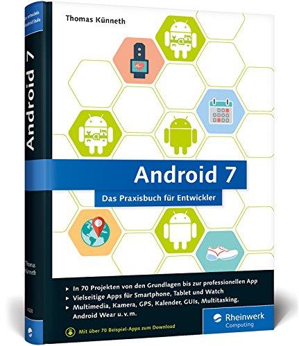 Android 7: Das Praxisbuch für Entwickler. Inkl. Einstieg in Android Studio. 70 Projekte zu allen Android-Funktionen: Multimedia, Kamera, Organizer, Sensoren, Datenbanken, Android Wear u. v. m.