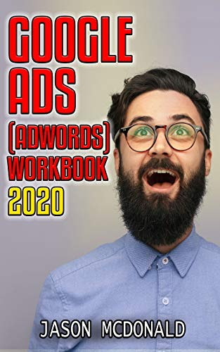 Google Ads (AdWords) Workbook: Advertising on Google Ads, YouTube, & The Display Network (Teacher's Edition) (2020 Edition)