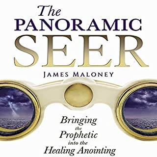 The Panoramic Seer     Bringing the Prophetic into the Healing Anointing              By:                                                                                                                                 James Maloney                               Narrated by:                                                                                                                                 Fred Fillbrick                      Length: 5 hrs and 2 mins     96 ratings     Overall 4.8