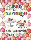 LIBRO DE COLOREAR SAN VALENTÍN PARA NIÑOS: LIBRO PARA COLOREAR PARA NIÑOS DE 6 A 14 AÑOS/LIBRO PARA COLOREAR EL DÍA DE SAN VALENTÍN/CUADERNO DE ... EN 84 PÁGINAS/PARA NIÑA Y NIÑO PEQUEÑO