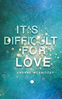It´s difficult for Love