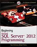 Beginning Microsoft SQL Server 2012 Programming (Programmer to Programmer) by Paul Atkinson (2012-04-19)