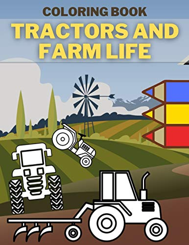 Tractors And Farm Life Coloring Book: Perfect Gift For Todlers Who Loves Countryside