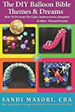 Image of The DIY Balloon Bible Themes & Dreams: How To Decorate For Galas, Anniversaries, Banquets & Other Themed Events (Volume 4)
